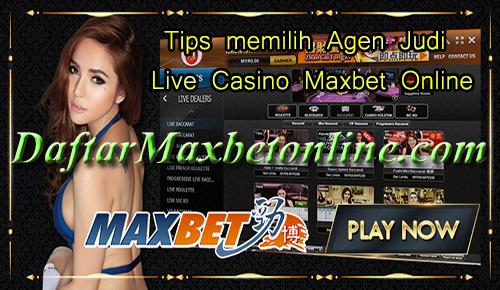 Tips memilih Agen Judi Live Casino Maxbet Online