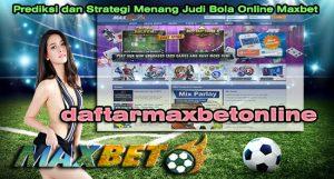 Prediksi dan Strategi Menang Judi Bola Online Maxbet