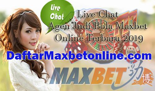Live Chat Agen Judi Bola Maxbet Online Terbaru 2019