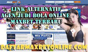 Link Alternatif Agen Judi Bola Online Maxbet Terbaru
