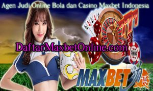 Agen Judi Online Bola dan Casino Maxbet Indonesia